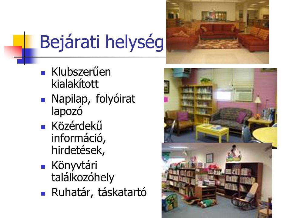 Bejárati helység Klubszerűen kialakított Napilap, folyóirat lapozó Közérdekű információ, hirdetések, Könyvtári találkozóhely Ruhatár, táskatartó