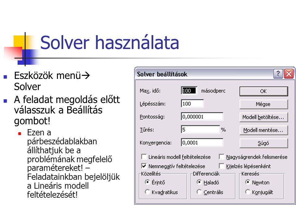 Solver használata Eszközök menü  Solver A feladat megoldás előtt válasszuk a Beállítás gombot! Ezen a párbeszédablakban állíthatjuk be a problémának
