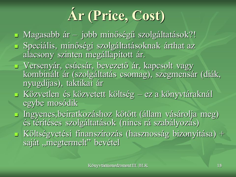 Könyvtármenedzsment III.BLK18 Ár (Price, Cost) Magasabb ár – jobb minőségű szolgáltatások?.