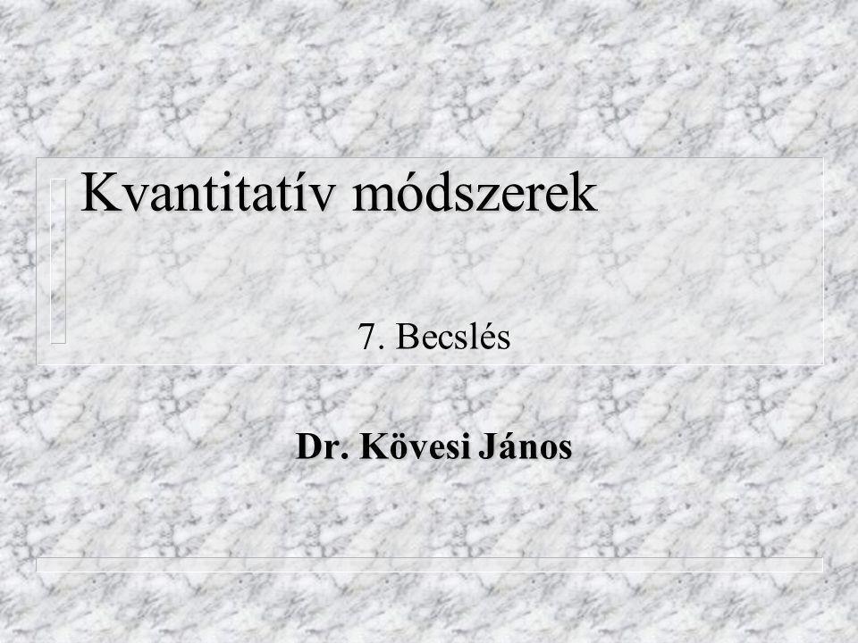 Kvantitatív módszerek 7. Becslés Dr. Kövesi János