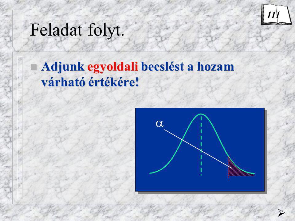 Feladat folyt. n Adjunk n Adjunk egyoldali egyoldali becslést a hozam várható értékére!   111