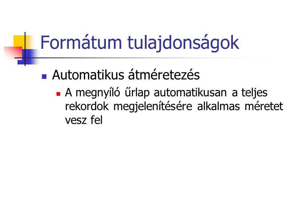 Formátum tulajdonságok Automatikus átméretezés A megnyíló űrlap automatikusan a teljes rekordok megjelenítésére alkalmas méretet vesz fel