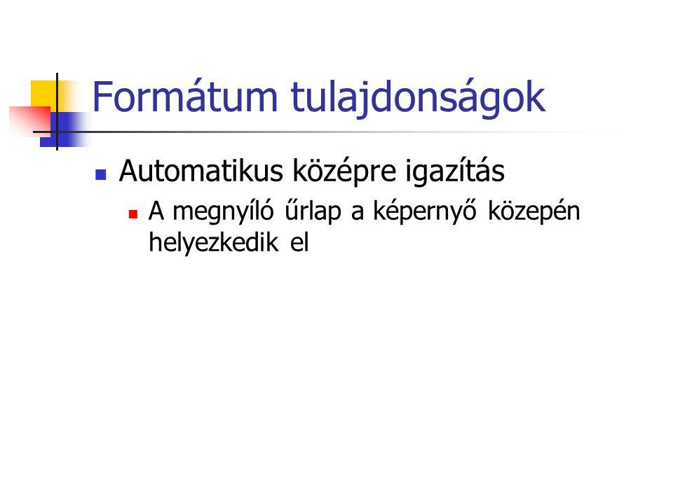 Formátum tulajdonságok Automatikus középre igazítás A megnyíló űrlap a képernyő közepén helyezkedik el