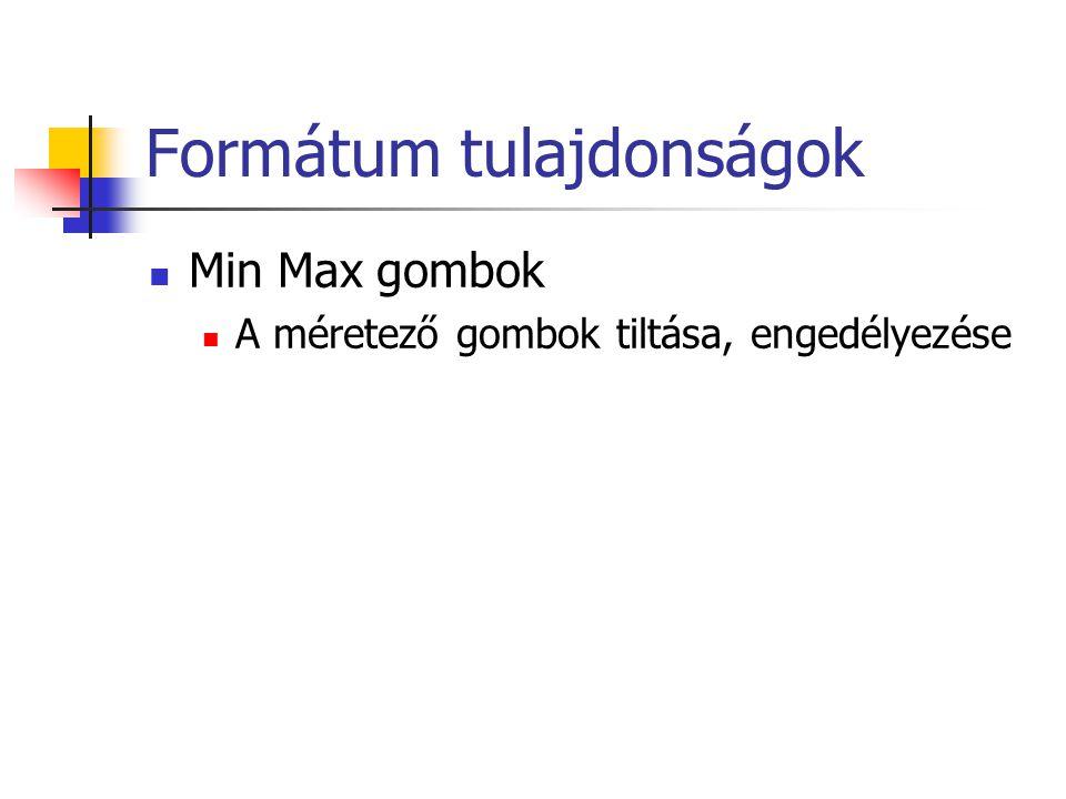 Formátum tulajdonságok Min Max gombok A méretező gombok tiltása, engedélyezése