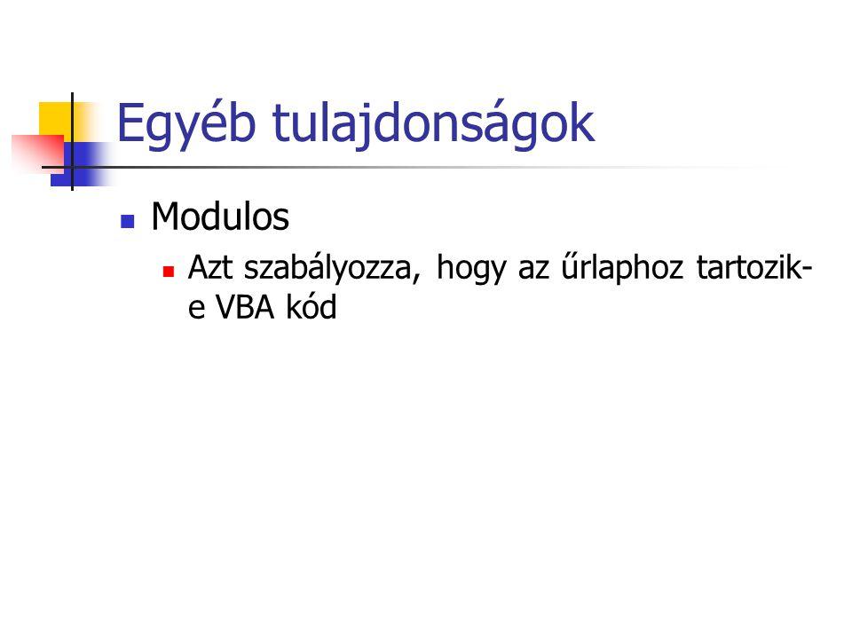 Egyéb tulajdonságok Modulos Azt szabályozza, hogy az űrlaphoz tartozik- e VBA kód