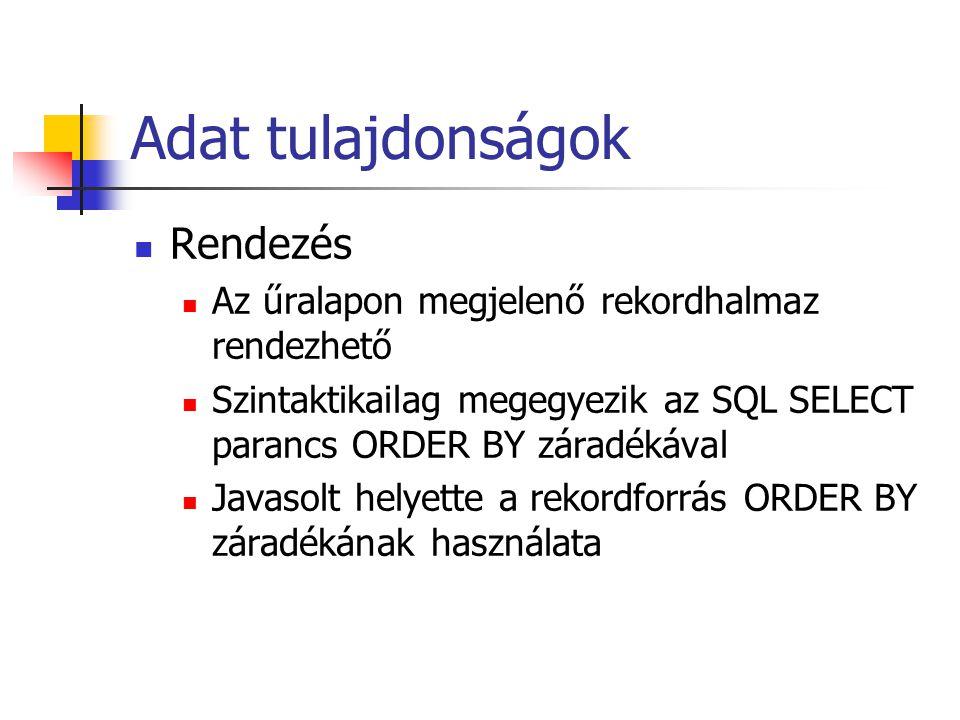 Adat tulajdonságok Rendezés Az űralapon megjelenő rekordhalmaz rendezhető Szintaktikailag megegyezik az SQL SELECT parancs ORDER BY záradékával Javasolt helyette a rekordforrás ORDER BY záradékának használata