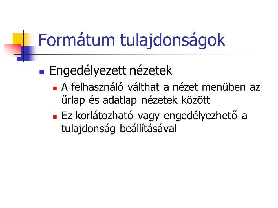 Formátum tulajdonságok Görgetősáv Mindkettő Csak vízszintes Csak függőleges Egyik sem Folyamatos űrlap esetén a függőleges megjelenítése javasolt!