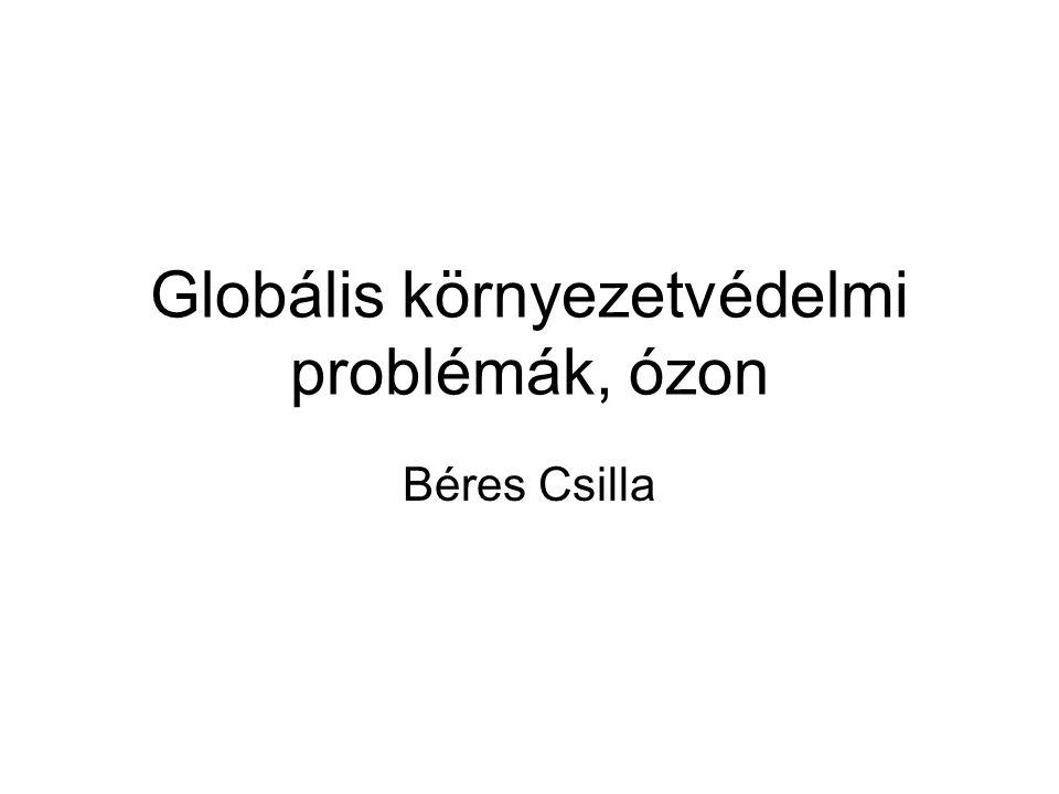 Globális környezetvédelmi problémák, ózon Béres Csilla