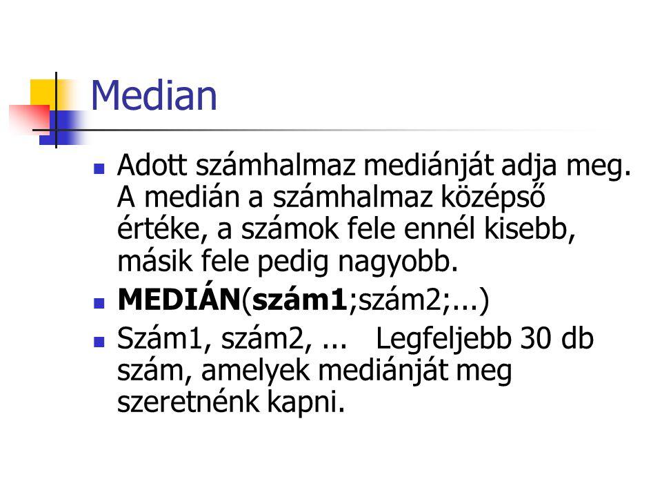 Median Adott számhalmaz mediánját adja meg. A medián a számhalmaz középső értéke, a számok fele ennél kisebb, másik fele pedig nagyobb. MEDIÁN(szám1;s