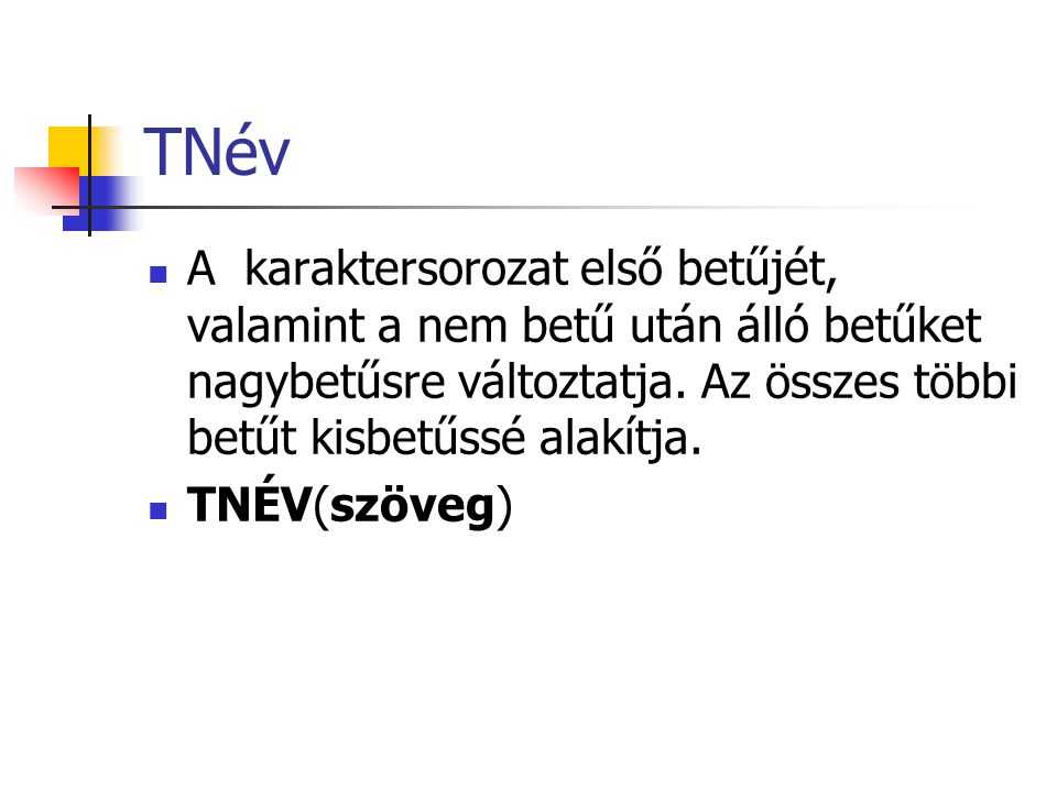 TNév A karaktersorozat első betűjét, valamint a nem betű után álló betűket nagybetűsre változtatja.