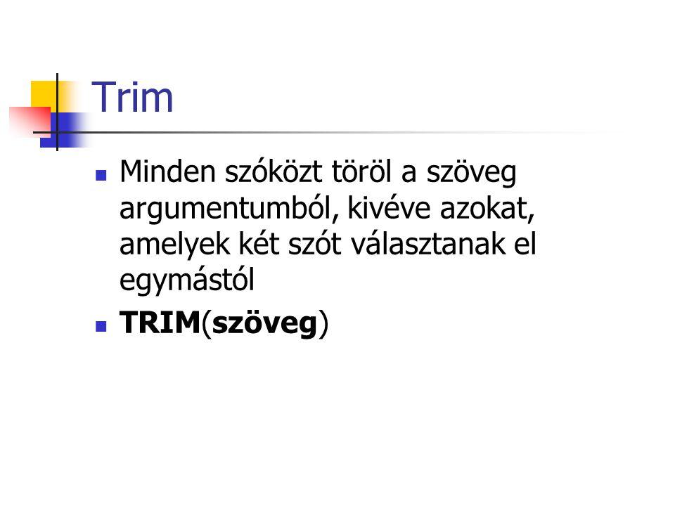 Trim Minden szóközt töröl a szöveg argumentumból, kivéve azokat, amelyek két szót választanak el egymástól TRIM(szöveg)