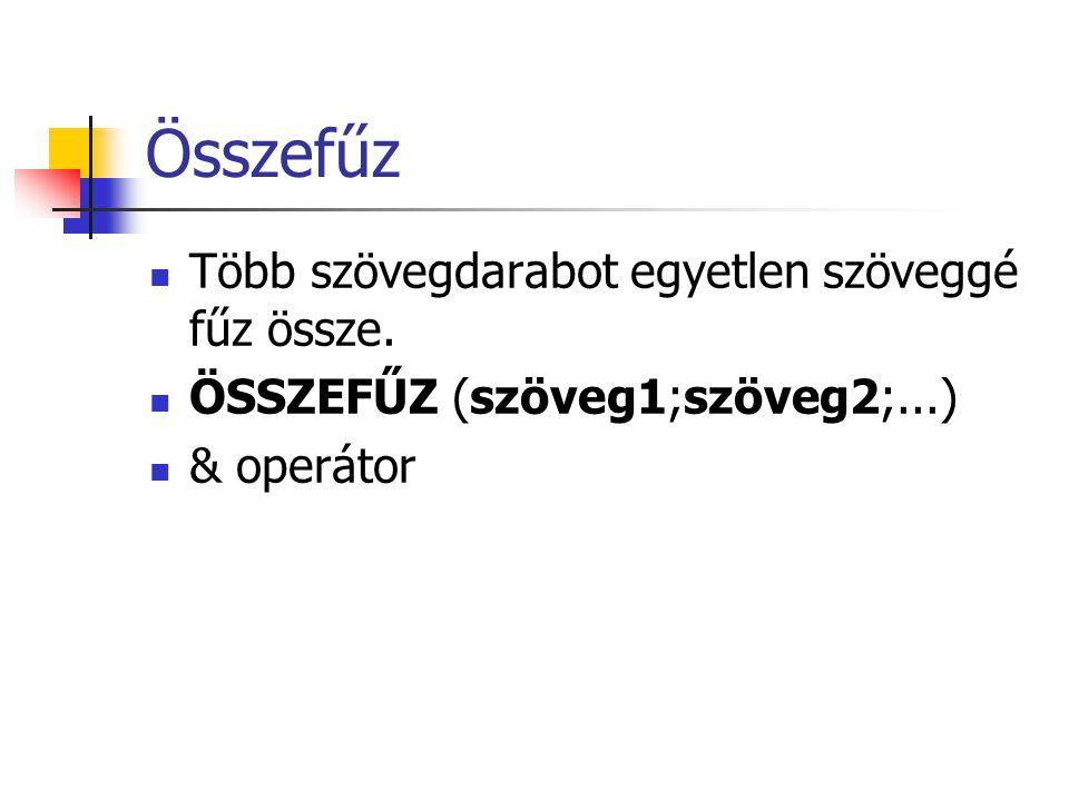 Összefűz Több szövegdarabot egyetlen szöveggé fűz össze. ÖSSZEFŰZ (szöveg1;szöveg2;...) & operátor