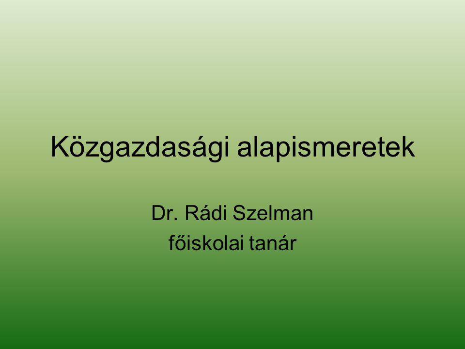 Közgazdasági alapismeretek Dr. Rádi Szelman főiskolai tanár