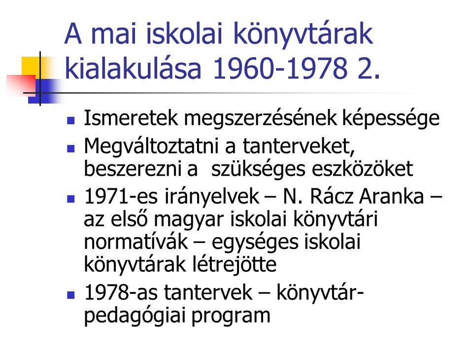 A mai iskolai könyvtárak kialakulása 1960-1978 2. Ismeretek megszerzésének képessége Megváltoztatni a tanterveket, beszerezni a szükséges eszközöket 1