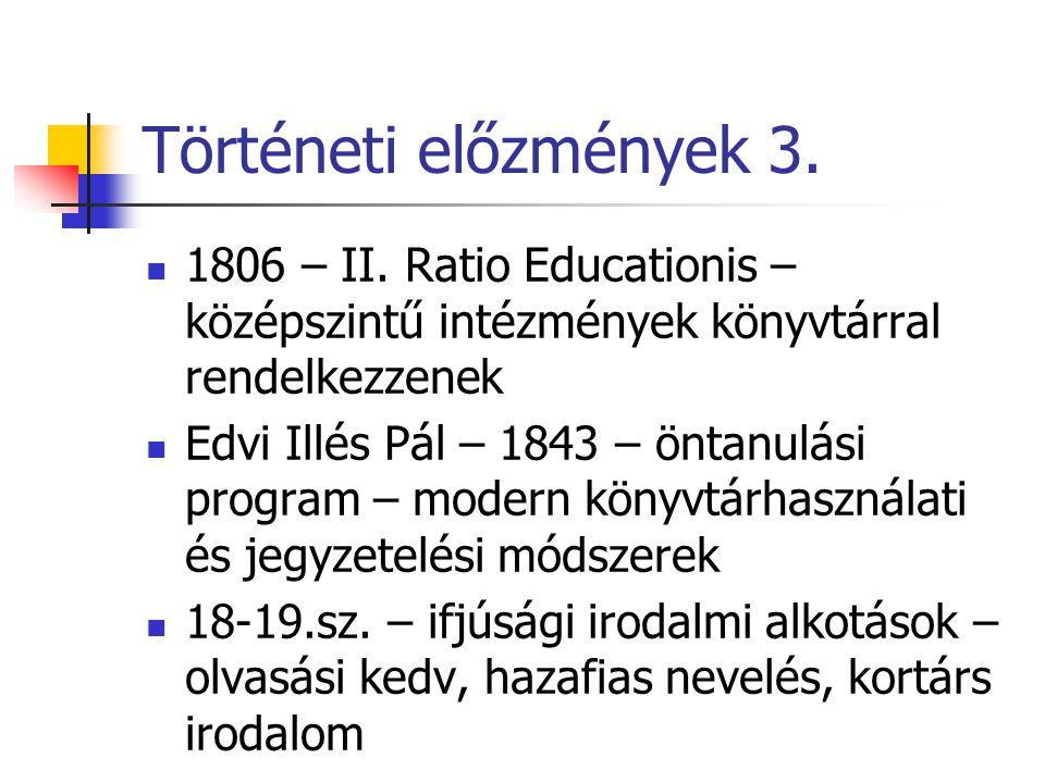 Történeti előzmények 3. 1806 – II. Ratio Educationis – középszintű intézmények könyvtárral rendelkezzenek Edvi Illés Pál – 1843 – öntanulási program –