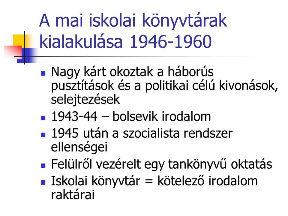 A mai iskolai könyvtárak kialakulása 1946-1960 Nagy kárt okoztak a háborús pusztítások és a politikai célú kivonások, selejtezések 1943-44 – bolsevik