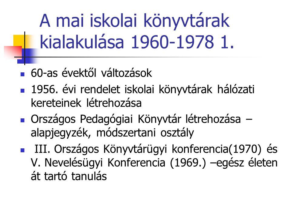 A mai iskolai könyvtárak kialakulása 1960-1978 1. 60-as évektől változások 1956. évi rendelet iskolai könyvtárak hálózati kereteinek létrehozása Orszá