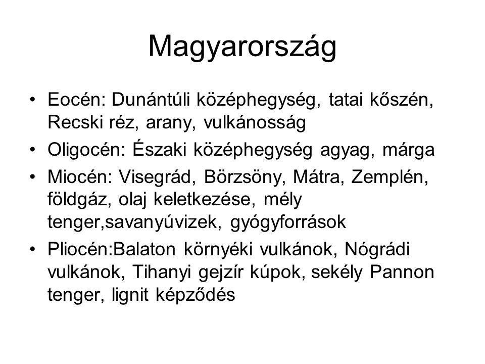 Magyarország Eocén: Dunántúli középhegység, tatai kőszén, Recski réz, arany, vulkánosság Oligocén: Északi középhegység agyag, márga Miocén: Visegrád,