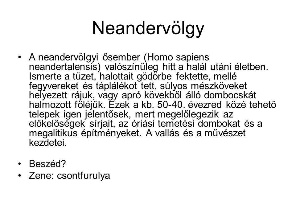 A neandervölgyi ősember (Homo sapiens neandertalensis) valószínűleg hitt a halál utáni életben. Ismerte a tüzet, halottait gödörbe fektette, mellé feg