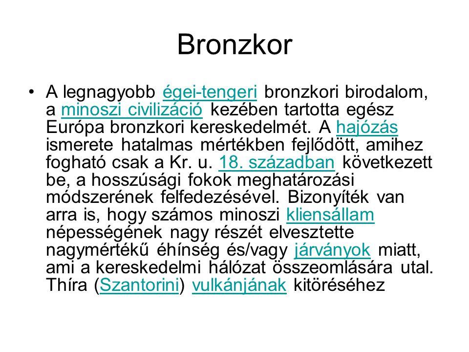Bronzkor A legnagyobb égei-tengeri bronzkori birodalom, a minoszi civilizáció kezében tartotta egész Európa bronzkori kereskedelmét. A hajózás ismeret