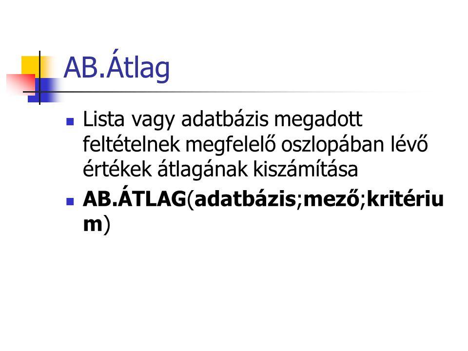 AB.Átlag Lista vagy adatbázis megadott feltételnek megfelelő oszlopában lévő értékek átlagának kiszámítása AB.ÁTLAG(adatbázis;mező;kritériu m)