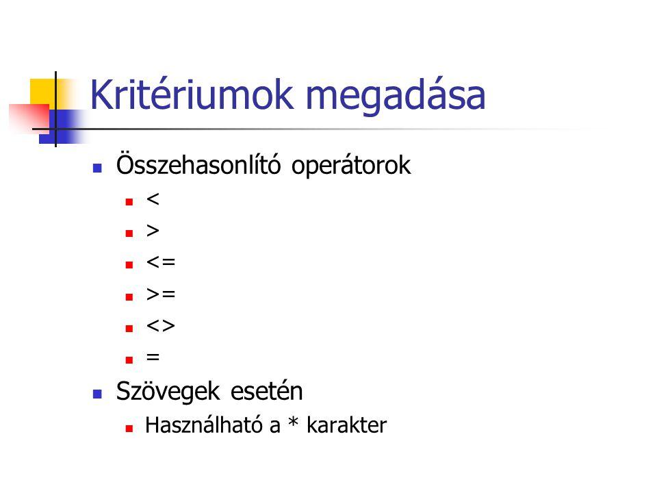 Kritériumok megadása Összehasonlító operátorok < > <= >= <> = Szövegek esetén Használható a * karakter