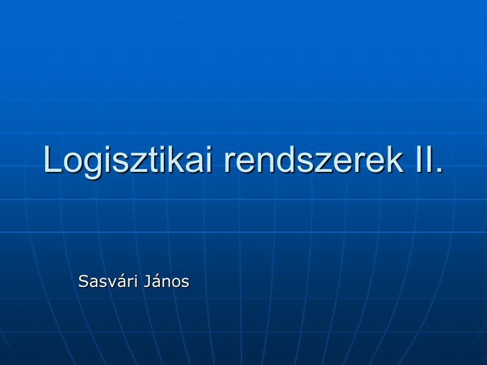 Logisztikai rendszerek II. Sasvári János