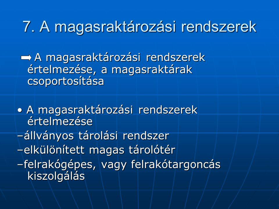 7. A magasraktározási rendszerek A magasraktározási rendszerek értelmezése, a magasraktárak csoportosítása A magasraktározási rendszerek értelmezése,