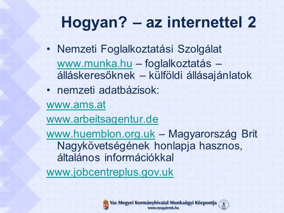 Hogyan? – az internettel 2 Nemzeti Foglalkoztatási Szolgálat www.munka.huwww.munka.hu – foglalkoztatás – álláskeresőknek – külföldi állásajánlatok nem