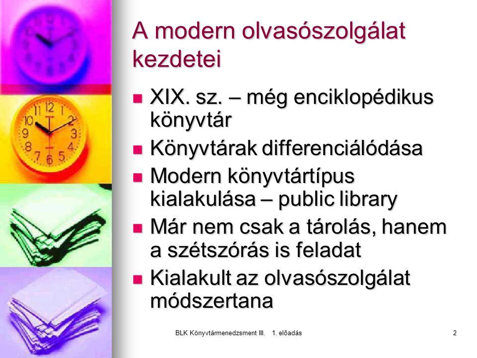 BLK Könyvtármenedzsment III. 1. előadás2 A modern olvasószolgálat kezdetei XIX.