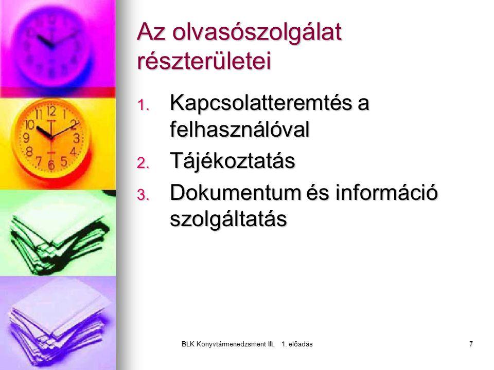 BLK Könyvtármenedzsment III. 1. előadás7 Az olvasószolgálat részterületei 1.
