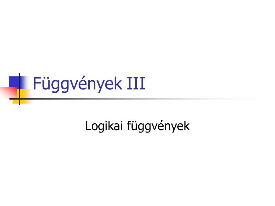 Függvények III Logikai függvények