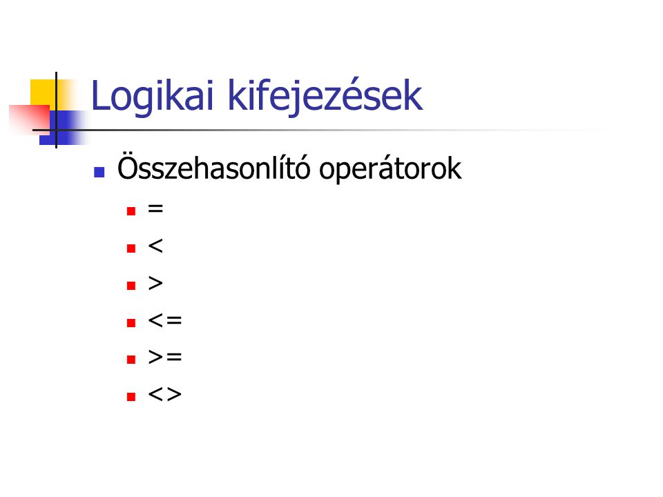 Logikai kifejezések Összehasonlító operátorok = < > <= >= <>