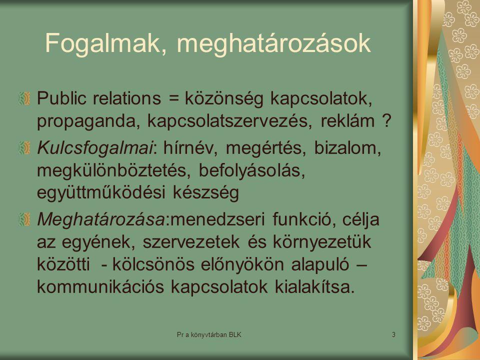 Pr a könyvtárban BLK3 Fogalmak, meghatározások Public relations = közönség kapcsolatok, propaganda, kapcsolatszervezés, reklám .