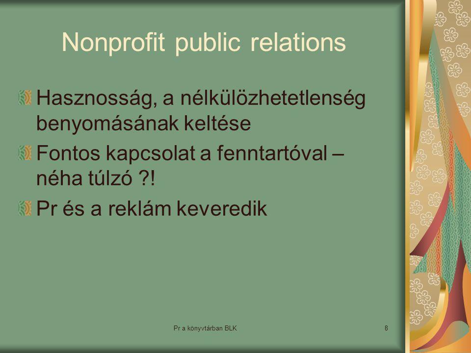 Pr a könyvtárban BLK8 Nonprofit public relations Hasznosság, a nélkülözhetetlenség benyomásának keltése Fontos kapcsolat a fenntartóval – néha túlzó ?.