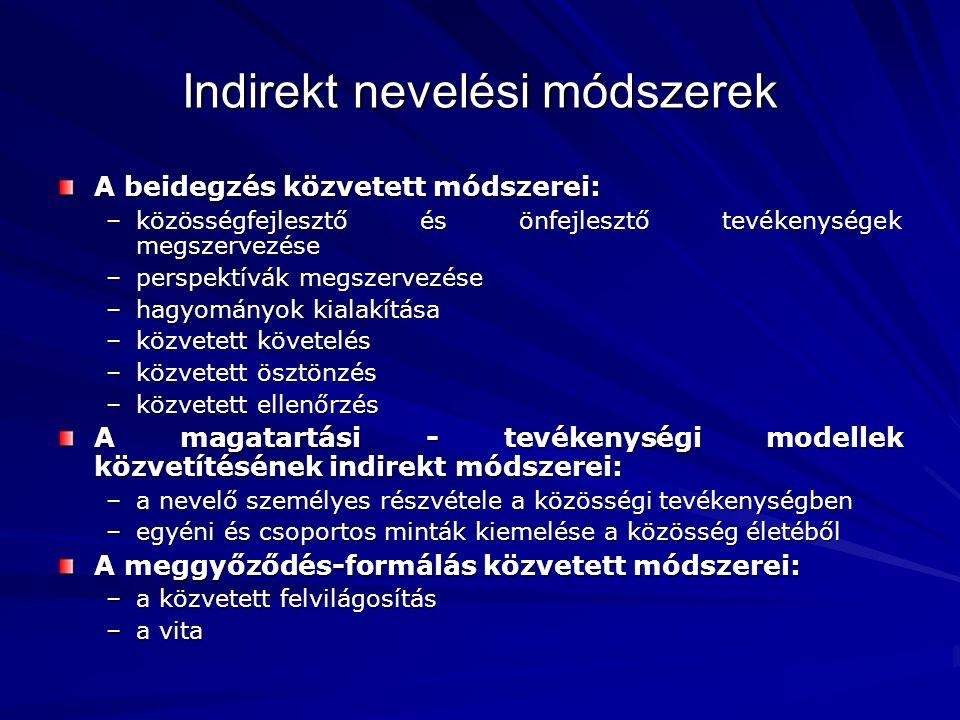 A nevelés folyamata Impulzív aktivitás fázisa (nem célra irányuló tevékenység, a tárgyi környezet ingerei irányítják) Heteronóm szabályozású tevékenység fázisa –A tekintélyi szabályozás szintje (10-12 éves korig) (A felnőtt tekintélyi személyek hatása közvetlenül érvényesül - direkt szabályozás.) –A szociális szabályozás szintje (10-12 év felett) (A felnőtt személyek helyett a feladatok és a kortárscsoportok tekinthetők hatékony nevelő hatásúaknak – indirekt szabályozás) Autonóm szabályzású aktivitás fázisa