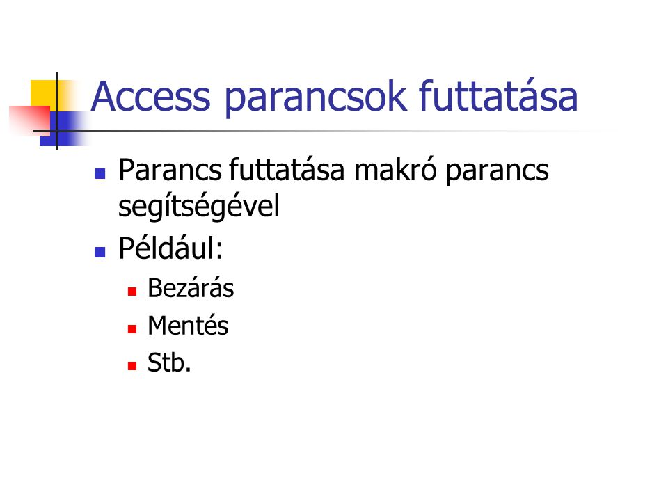 Access parancsok futtatása Parancs futtatása makró parancs segítségével Például: Bezárás Mentés Stb.