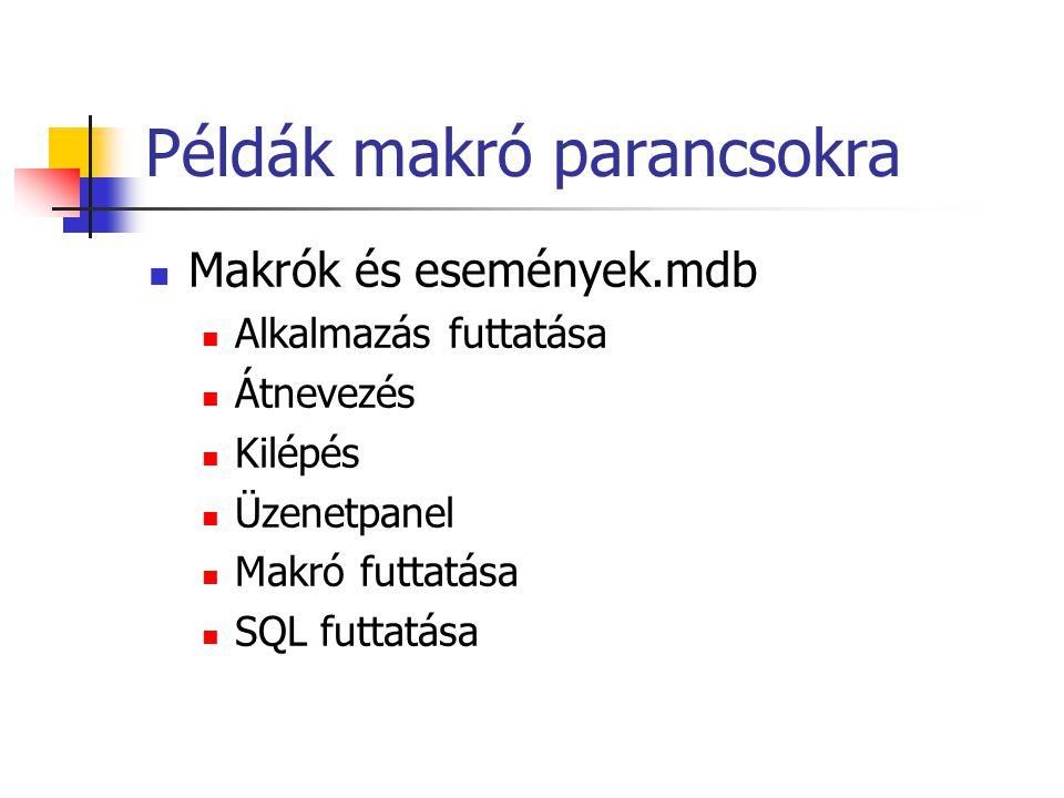 Példák makró parancsokra Makrók és események.mdb Alkalmazás futtatása Átnevezés Kilépés Üzenetpanel Makró futtatása SQL futtatása