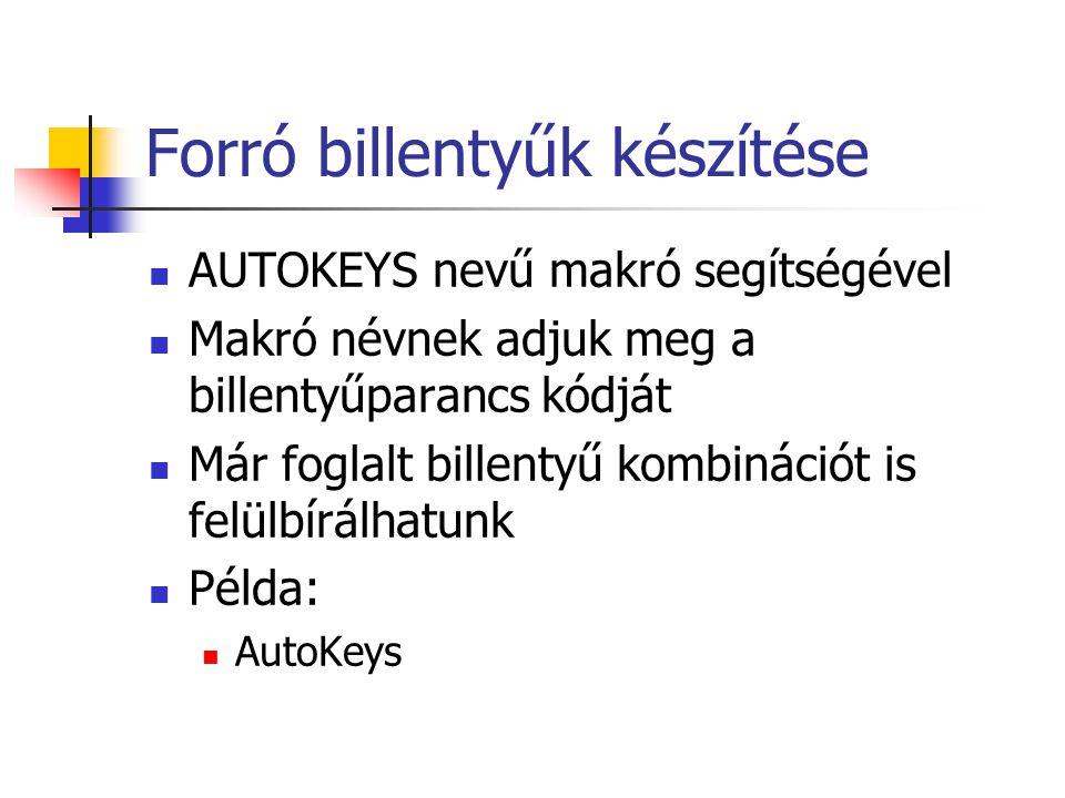 Forró billentyűk készítése AUTOKEYS nevű makró segítségével Makró névnek adjuk meg a billentyűparancs kódját Már foglalt billentyű kombinációt is felü
