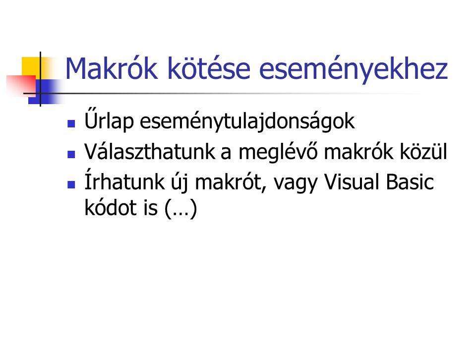 Makrók kötése eseményekhez Űrlap eseménytulajdonságok Választhatunk a meglévő makrók közül Írhatunk új makrót, vagy Visual Basic kódot is (…)