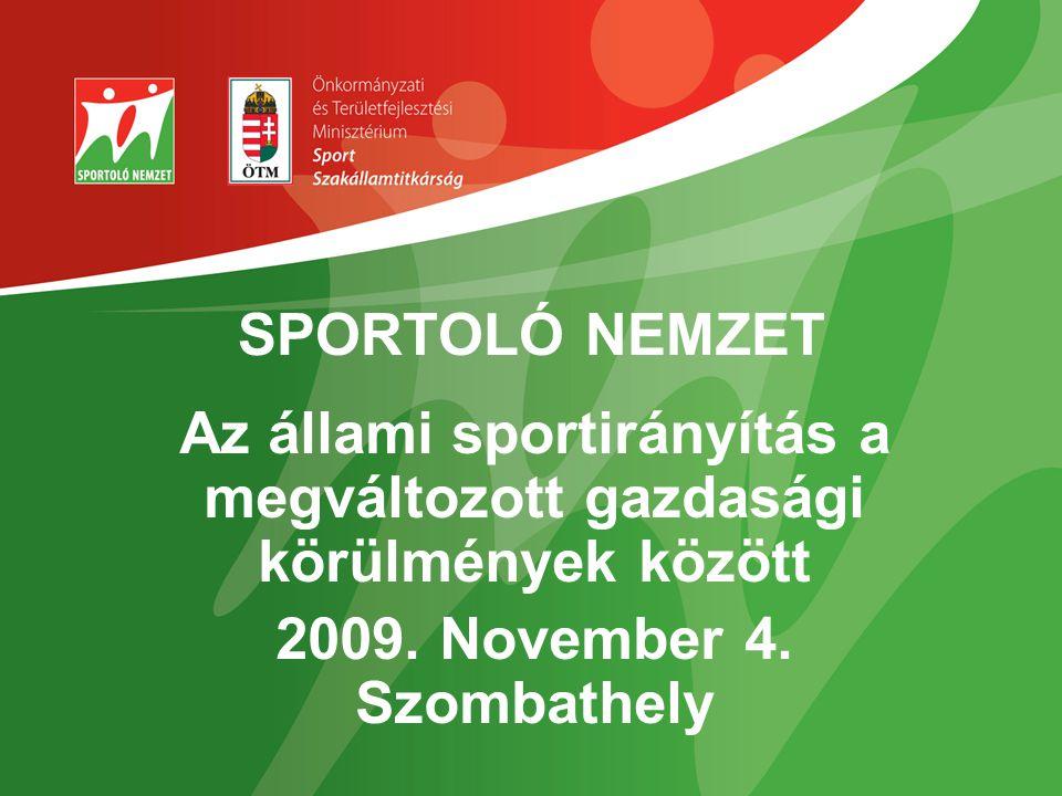 SPORTOLÓ NEMZET Az állami sportirányítás a megváltozott gazdasági körülmények között 2009.