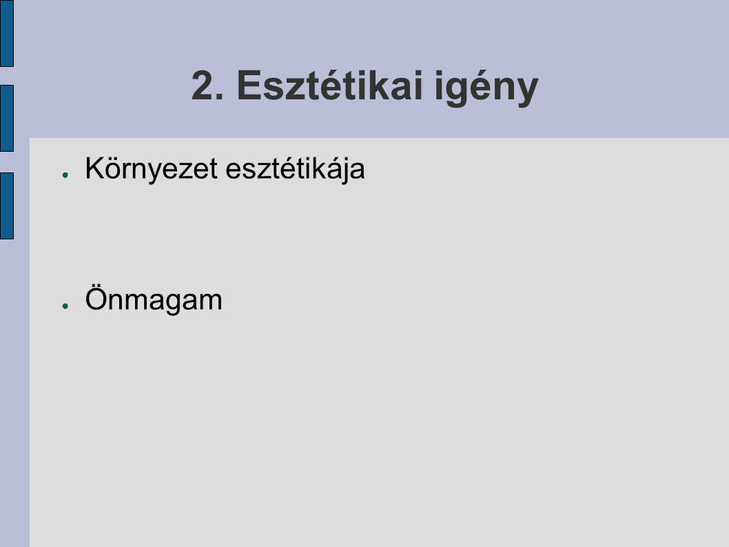 2. Esztétikai igény ● Környezet esztétikája ● Önmagam