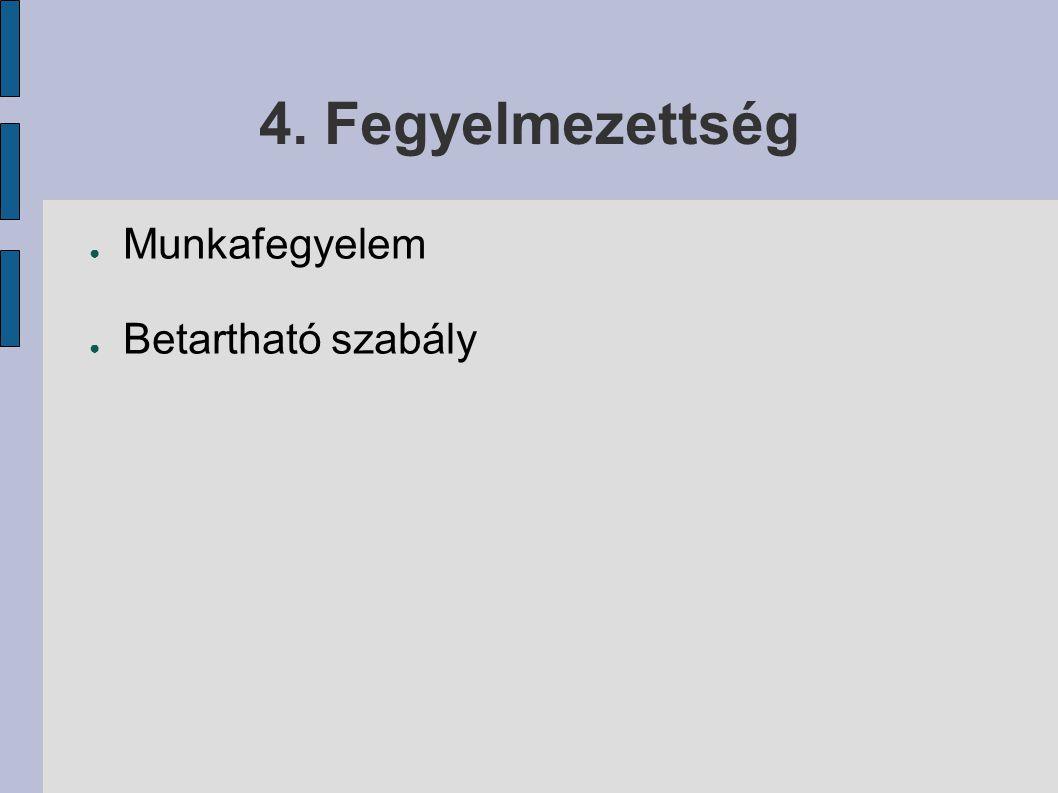 4. Fegyelmezettség ● Munkafegyelem ● Betartható szabály