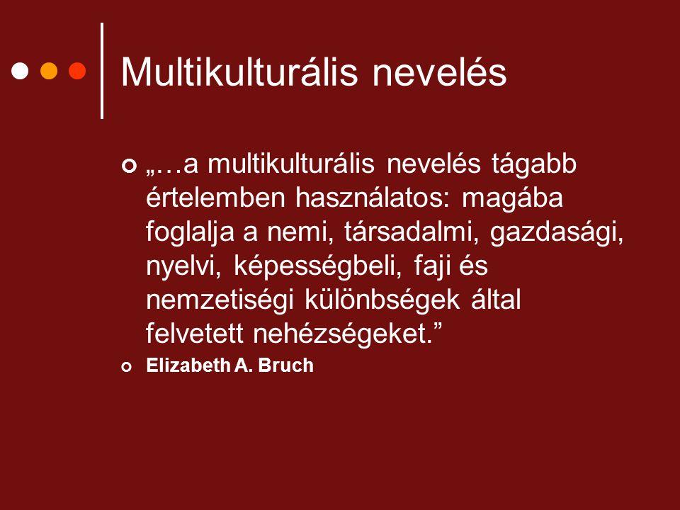 """Multikulturális nevelés """"…a multikulturális nevelés tágabb értelemben használatos: magába foglalja a nemi, társadalmi, gazdasági, nyelvi, képességbeli"""