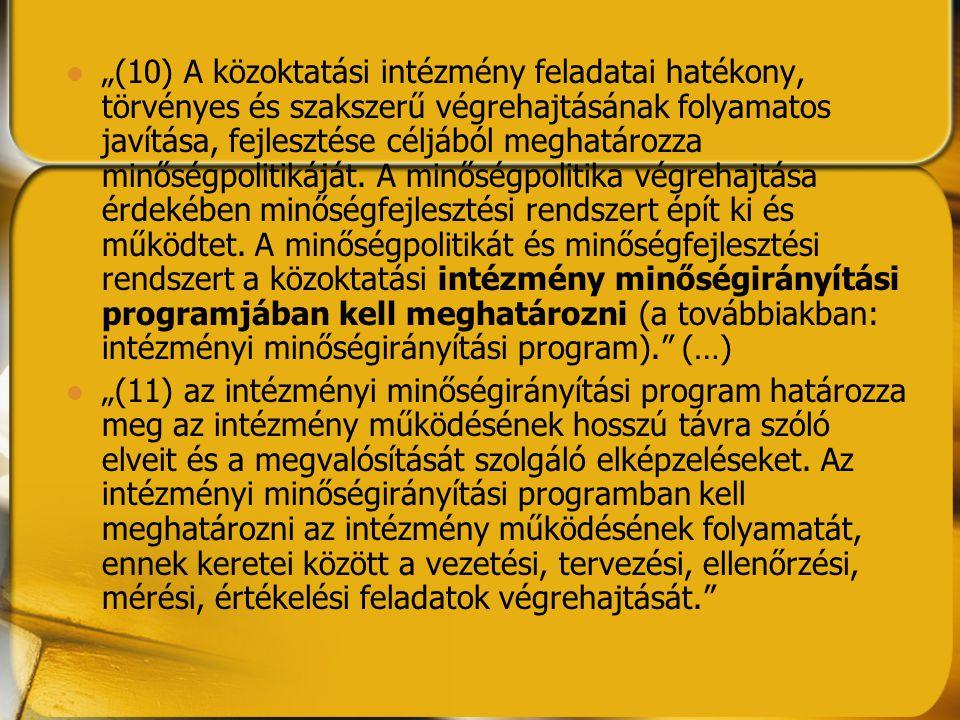"""""""(10) A közoktatási intézmény feladatai hatékony, törvényes és szakszerű végrehajtásának folyamatos javítása, fejlesztése céljából meghatározza minősé"""