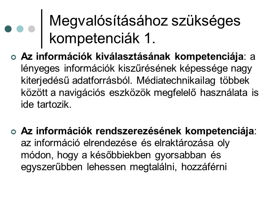 Megvalósításához szükséges kompetenciák 1. Az információk kiválasztásának kompetenciája: a lényeges információk kiszűrésének képessége nagy kiterjedés