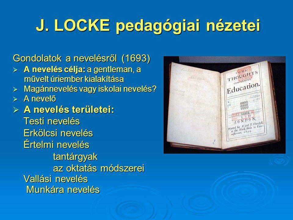 J. LOCKE pedagógiai nézetei Gondolatok a nevelésről (1693)  A nevelés célja: a gentleman, a művelt úriember kialakítása művelt úriember kialakítása 