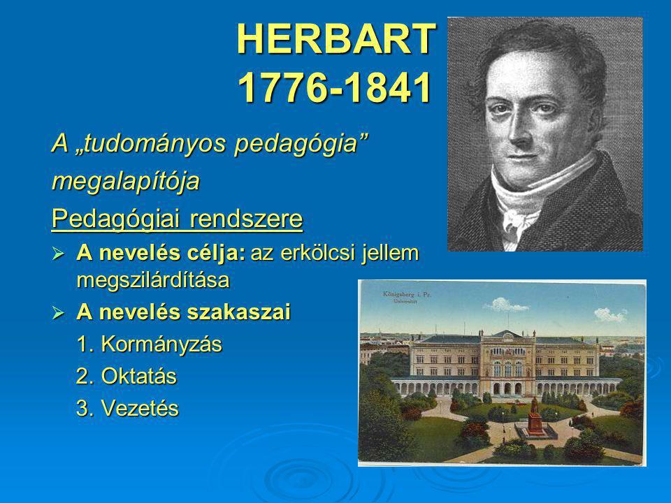 """HERBART 1776-1841 A """"tudományos pedagógia megalapítója Pedagógiai rendszere  A nevelés célja: az erkölcsi jellem megszilárdítása  A nevelés szakaszai 1."""