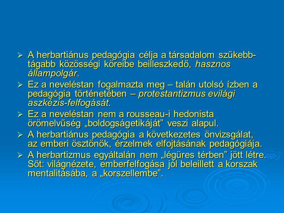  A herbartiánus pedagógia célja a társadalom szűkebb- tágabb közösségi köreibe beilleszkedő, hasznos állampolgár.