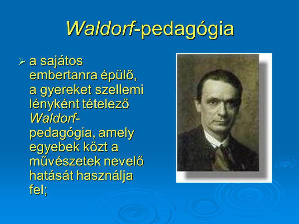 Waldorf-pedagógia  a sajátos embertanra épülő, a gyereket szellemi lényként tételező Waldorf- pedagógia, amely egyebek közt a művészetek nevelő hatását használja fel;